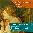 Les Présocratiques, Platon, Aristote (La pensée antique 1) Discours Auteur(s) : Jean-François Mattéi Narrateur(s) : Jean-François Mattéi