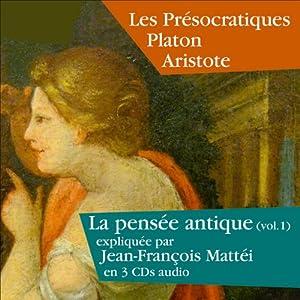 Les Présocratiques, Platon, Aristote (La pensée antique 1) Discours
