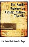 Une Famille Bretonne Au Canad, Elie Louis Marie Adeodat Palys, 0559256698