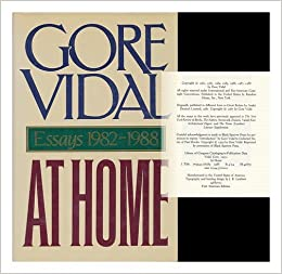 at home essays gore vidal com  at home essays 1982 1988 gore vidal 9780394570204 com books