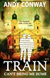 Train Can't Bring Me Home, Andy Conway, 1470197316