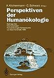 Perspektiven der Humanökologie : Beiträge des Internationalen Humanökologie-Symposiums Von Bad Herrenalb 1990, Kilchenmann, André and Schwarz, C., 3540542965