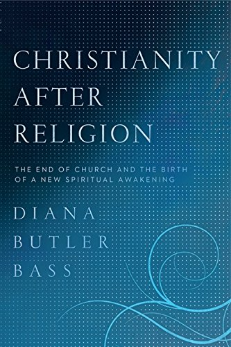 Download Christianity After Religion: The End of Church and the Birth of a New Spiritual Awakening PDF