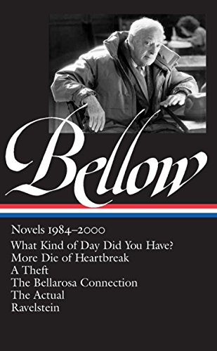Saul Bellow: Novels 1984-2000 (LOA #260): What Kind of Day Did You Have? / More Die of Heartbreak / A Theft / The  Bellarosa Connection / The Actual / ... (Library of America Saul Bellow Edition)
