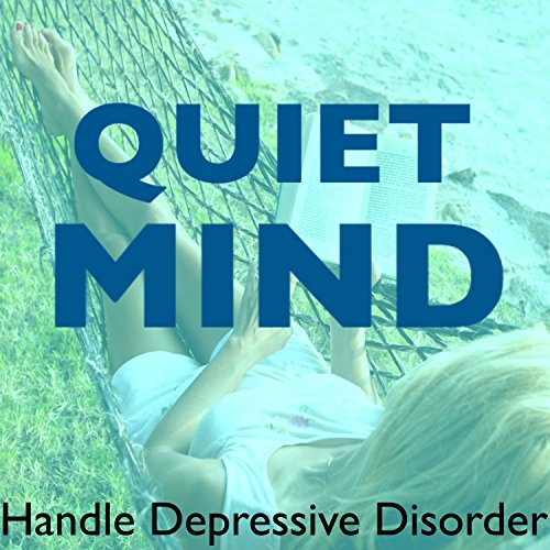 Level Handle - Quiet Mind - Handle Depressive Disorder, Lower Stress Levels & Protect Against Depression