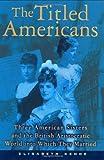 The Titled Americans, Elizabeth Kehoe, 0871139243
