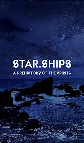 Star.Ships: A Prehistory of the Spirits