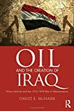 Oil and the Creation of Iraq: Policy Failures and the 1914-1918 War in Mesopotamia
