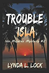 Trouble Isla: A thrilling new adventure from the author of Treasure Isla (Isla Mujeres Mystery)