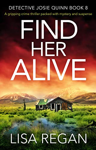 Find Her Alive: A gripping crime thriller packed with mystery and suspense (Detective Josie Quinn Book 8) by [Regan, Lisa]