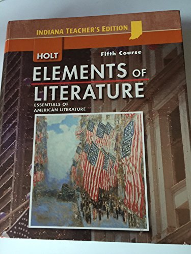 Holt Elements of Literature, Fifth Course, Essentials of American Literature, Indiana Teacher's Edition (Holt Elements Of Literature Fifth Course Teacher Edition)