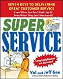 Super Service: Seven Keys to Delivering Great Customer Service...Even When You Don't Feel Like It!...Even When They Don't Deserve It!, Completely Revised and Expanded