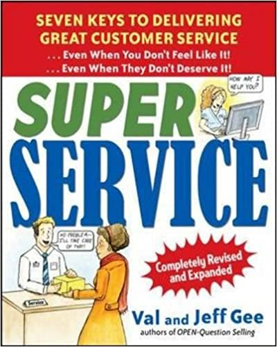 Super Service:Seven Keys to Delivering Great Customer Service...Even When You Don't Feel Like It!...Even When They Don't Deserve It!, Completely Revised and Expanded