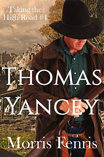 Thomas Yancey: A gripping Western romance mystery (Taking the High Road series Book 4) by [Fenris, Morris]