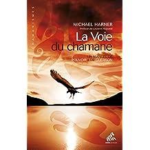 La Voie du chamane: Un manuel de pouvoir & de guérison (Chamanismes)
