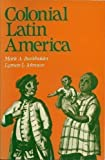 Colonial Latin America, Burkholder, Mark A. and Johnson, Lyman L., 0195061101