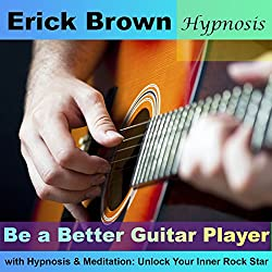 Be a Better Guitar Player with Hypnosis & Meditation: Unlock Your Inner Rock Star