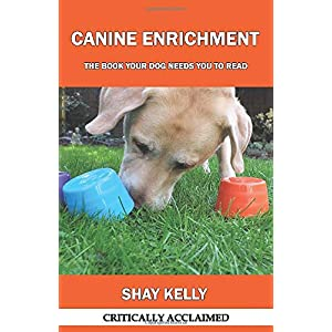 CANINE ENRICHMENT: THE BOOK YOUR DOG NEEDS YOU TO READ Click on image for further info.