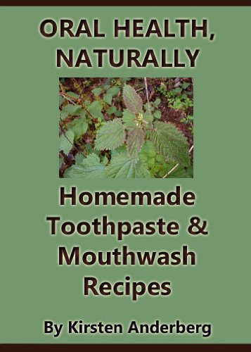 Oral Health, Naturally: Homemade Toothpaste and Mouthwash Recipes by [Anderberg, Kirsten]