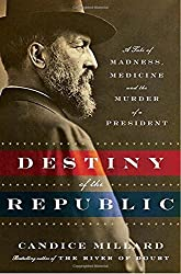 Destiny of the Republic: A Tale of Madness, Medicine and the Murder of a President by Candice Millard (2011-09-20)