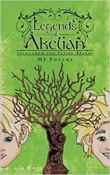 Legends of Akelian: Tales from the Elvish Realms by Mj Foulks (2015-03-10)