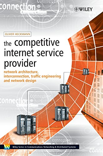 The Competitive Internet Service Provider  Network Architecture  Interconnection  Traffic Engineering And Network Design