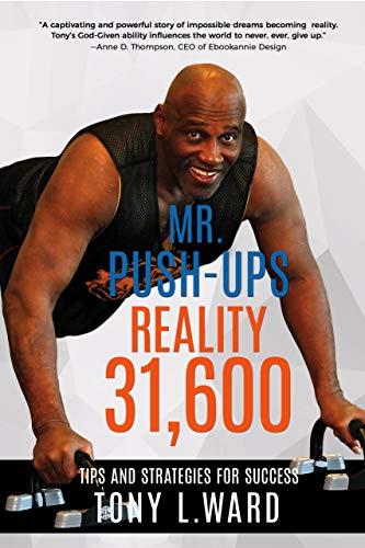 Mr. Push-Ups Reality 31, 600: Tips and Strategies For Success por Tony L. Ward,Tony Ward,Anne D. Thompson