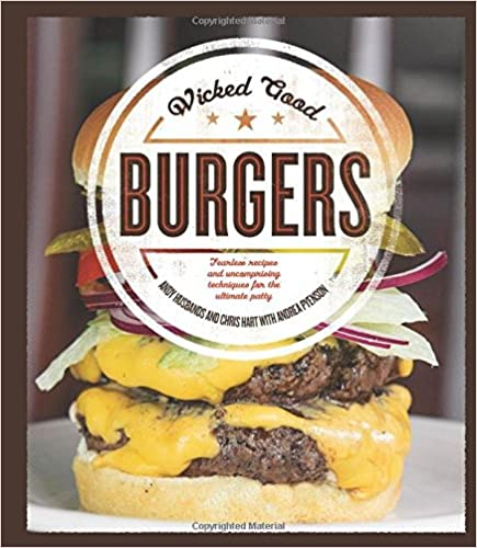 Wicked Good Burgers: Fearless Recipes and Uncompromising Techniques for the Ultimate Patty - by Andy Husbands