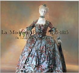 La Mode En France 1715 1815 De Louis Xv A Napolean I Arts Decoratifs French Edition Starobinski Jean Arnold Janet Duboy Philippe 9782850471575 Amazon Com Books