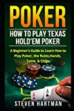 Poker: How to Play Texas Hold'em Poker: A Beginner's Guide to Learn How to Play Poker, the Rules, Hands, Table, Chips