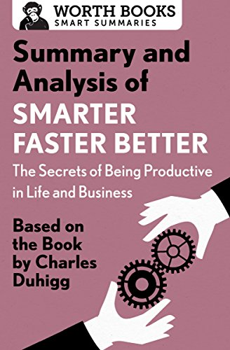 Summary and Analysis of Smarter Faster Better: The Secrets of Being Productive in Life and Business: Based on the Book by Charles Duhigg (Smart Summaries)