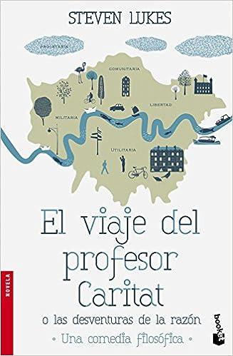 El viaje del profesor Caritat o Las desventuras de la Razón: Una comedia filosófica NF Novela: Amazon.es: Steven Lukes, Alejandra Nos: Libros