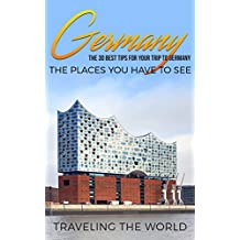 Germany: Germany Travel Guide: The 30 Best Tips For Your Trip To Germany - The Places You Have To See (Germany Travel, Berlin, Cologne, Düsseldorf, Munich, Hamburg, Frankfurt Book 1)