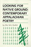 Looking for Native Ground : Contemporary Appalachian Poetry, Quillen, Rita, 0913239585
