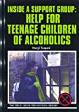 Inside a Support Group: Help for Teenage Children of Alcoholics (Drug Abuse Prevention Library)