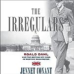 The Irregulars: Roald Dahl and the British Spy Ring in Wartime Washington   Jennet Conant