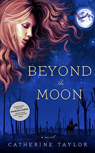 A haunting, beautiful story of the First World War, time travel—and choosing the impossible….  Beyond The Moon by Catherine Taylor