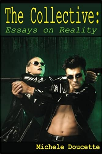 High School Memories Essay The Collective Essays On Reality Michele Doucette Kent Hesselbein   Amazoncom Books Business Communication Essay also Classification Essay Thesis The Collective Essays On Reality Michele Doucette Kent Hesselbein  Essay Learning English