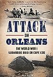Attack on Orleans: The World War I Submarine Raid