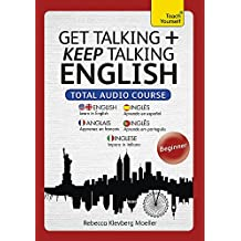 Get Talking and Keep Talking English Total Audio Course: The essential short course for speaking and understanding with confidence