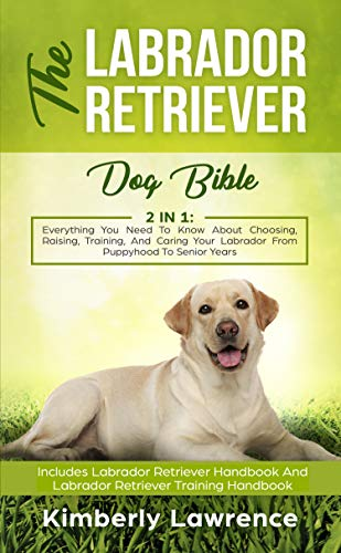 The Labrador Retriever Dog Bible: Everything You Need for sale  Delivered anywhere in USA