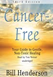 Cancer-Free, Third Edition: Your Guide to Gentle, Non-toxic Healing (Library Edition)