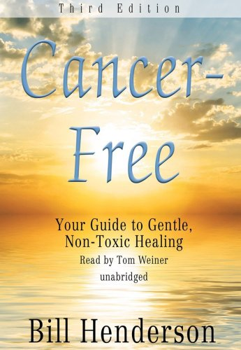 Cancer-Free, Third Edition: Your Guide to Gentle, Non-toxic Healing (Library Edition) by Blackstone Audio, Inc.