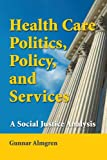 Health Care Politics, Policy and Services, Gunnar Almgren, 0826102360