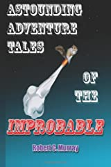 Astounding Adventure Tales of the Improbable Paperback