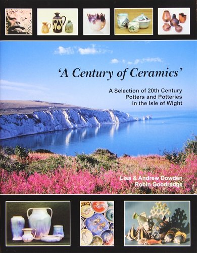 'A Century of Ceramics': A Selection of 20th Century Potters and Potteries in the Isle of Wight