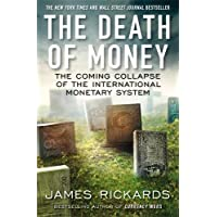 The Death of Money: The Coming Collapse of the International Monetary System by James Rickards (2014-04-03)
