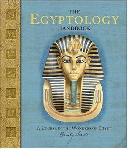 The Egyptology Handbook: A Course in the Wonders of Egypt (Ologies) by Sands, Emily (October 25, 2005) (Egyptology Handbook)