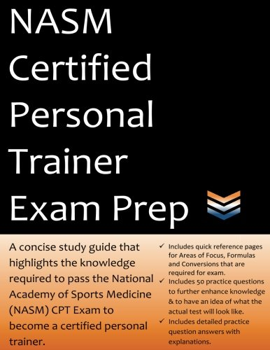 NASM Certified Personal Trainer Exam Prep: 2019 Edition Study Guide that highlights the information required to pass the National Academy of Sports Medicine exam to become a Certified Personal Trainer (Personal Trainer Study Guide & Practice Exam)