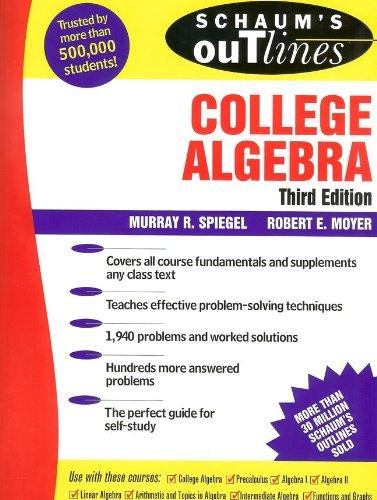 Schaum's Outline of College Algebra, 3/e (Schaum's Outline Series) (v. 3)
